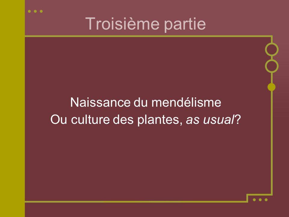 Troisième partie Naissance du mendélisme Ou culture des plantes, as usual?