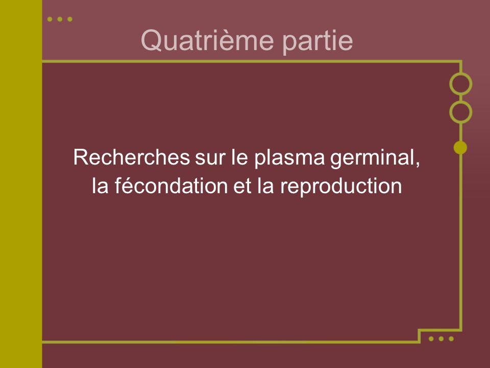 Quatrième partie Recherches sur le plasma germinal, la fécondation et la reproduction