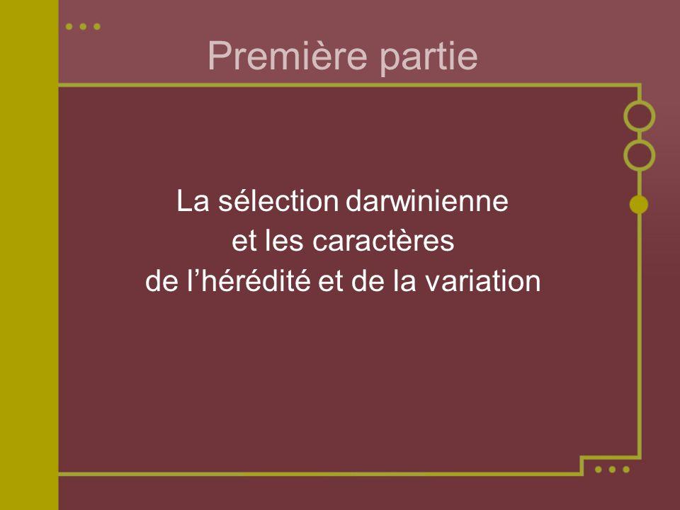 Première partie La sélection darwinienne et les caractères de lhérédité et de la variation