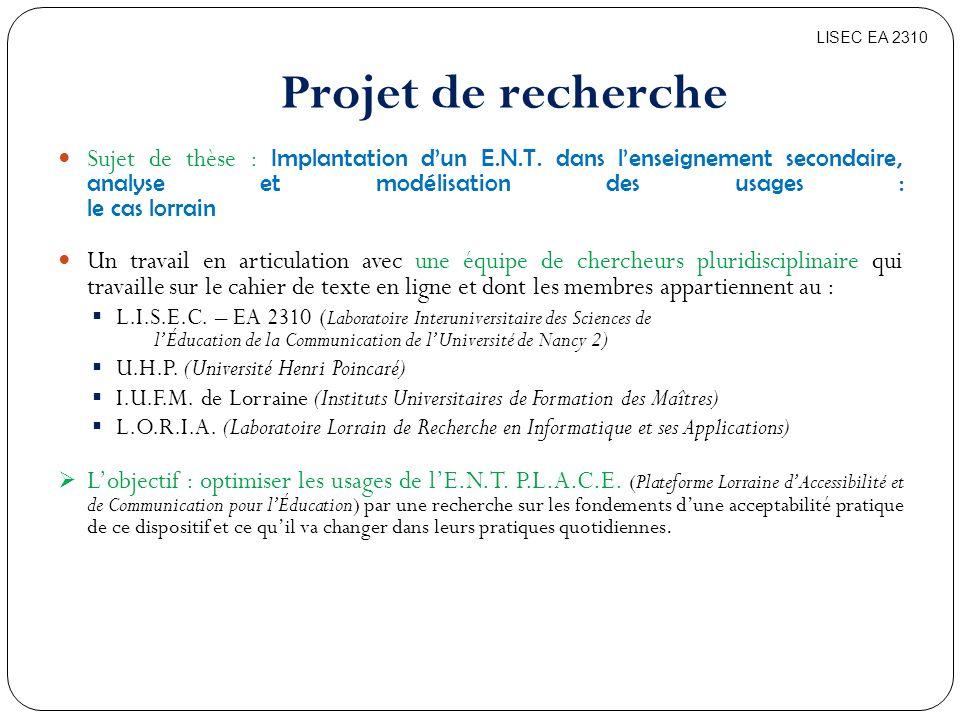 Projet de recherche Sujet de thèse : Implantation dun E.N.T. dans lenseignement secondaire, analyse et modélisation des usages : le cas lorrain Un tra
