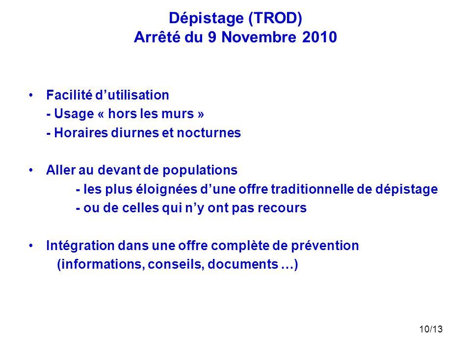 10/13 Dépistage (TROD) Arrêté du 9 Novembre 2010 Facilité dutilisation - Usage « hors les murs » - Horaires diurnes et nocturnes Aller au devant de po