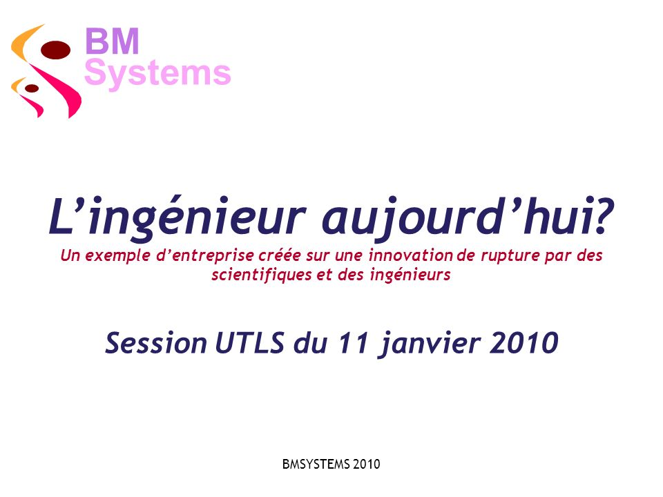 Systems BM © BMSystems 201022 3-Synthons Platform Synthons platform development (3 years) Creation of the leading French industrial biotech consortium mid 2006.