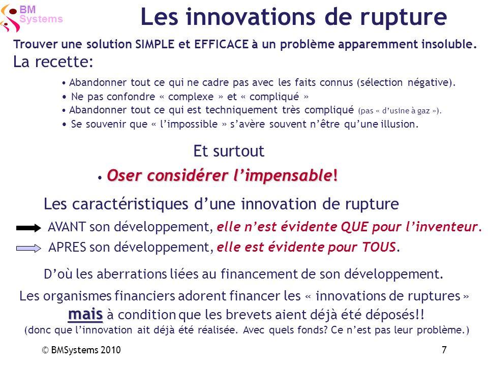 Systems BM © BMSystems 20107 Les caractéristiques dune innovation de rupture Doù les aberrations liées au financement de son développement. Les organi