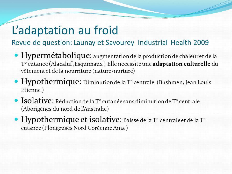 Ladaptation au froid Revue de question: Launay et Savourey Industrial Health 2009 Hypermétabolique: augmentation de la production de chaleur et de la