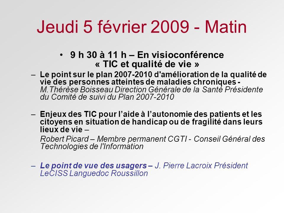 Jeudi 5 février 2009 - Matin 9 h 30 à 11 h – En visioconférence « TIC et qualité de vie » –Le point sur le plan 2007-2010 d'amélioration de la qualité