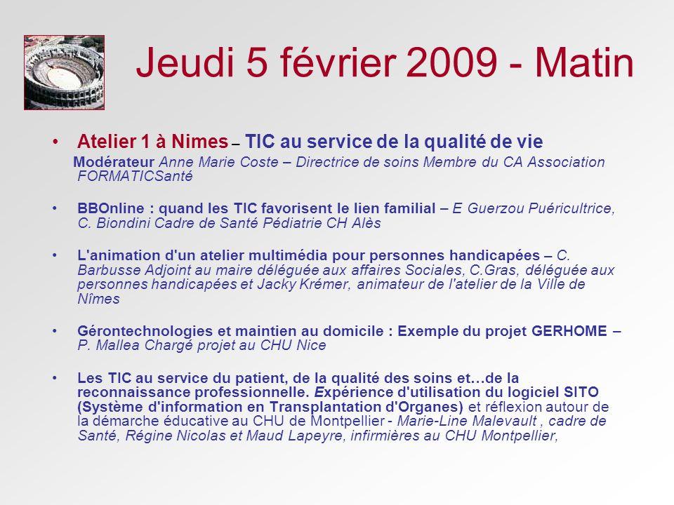 Jeudi 5 février 2009 - Matin Atelier 1 à Nimes – TIC au service de la qualité de vie Modérateur Anne Marie Coste – Directrice de soins Membre du CA As