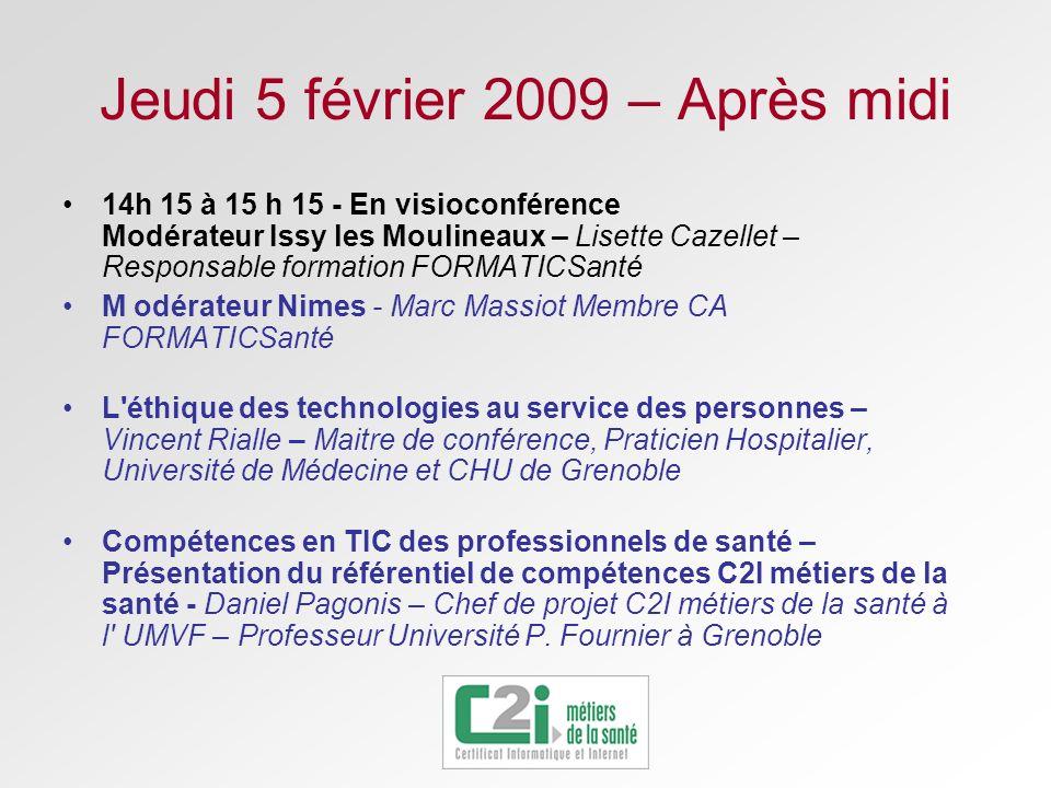 Jeudi 5 février 2009 – Après midi 14h 15 à 15 h 15 - En visioconférence Modérateur Issy les Moulineaux – Lisette Cazellet – Responsable formation FORM
