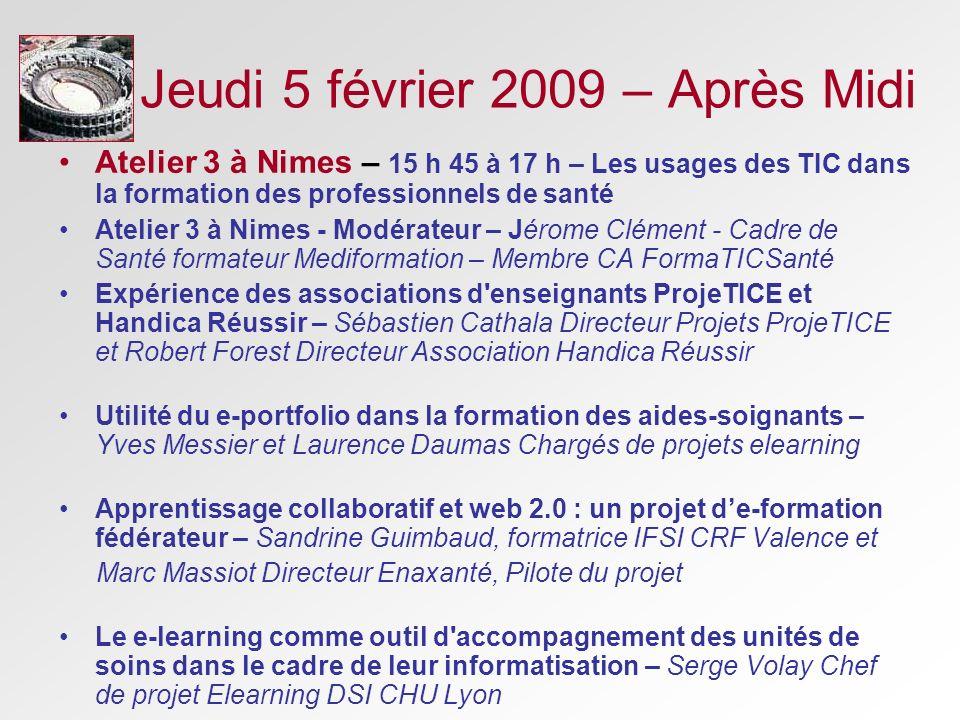 Jeudi 5 février 2009 – Après Midi Atelier 3 à Nimes – 15 h 45 à 17 h – Les usages des TIC dans la formation des professionnels de santé Atelier 3 à Ni