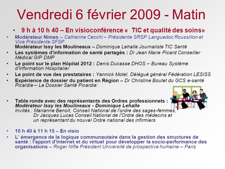 Vendredi 6 février 2009 - Matin 9 h à 10 h 40 – En visioconférence « TIC et qualité des soins» Modérateur Nimes – Catherine Cecchi – Présidente SRSP L