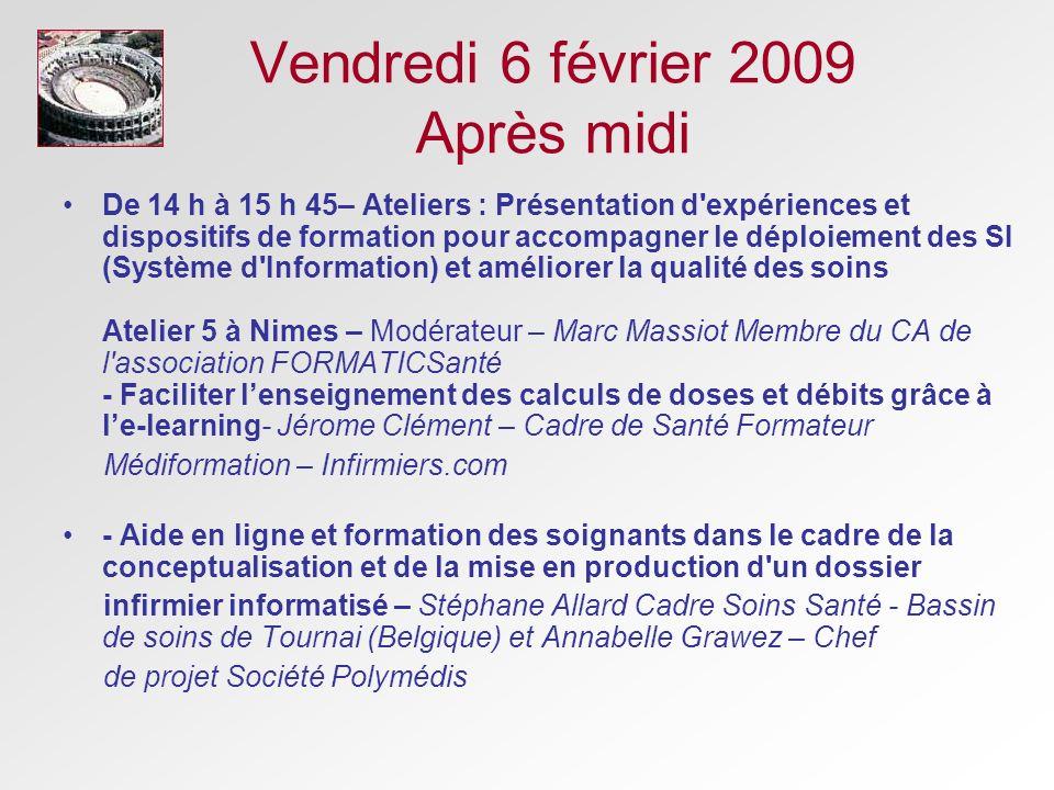 Vendredi 6 février 2009 Après midi De 14 h à 15 h 45– Ateliers : Présentation d'expériences et dispositifs de formation pour accompagner le déploiemen