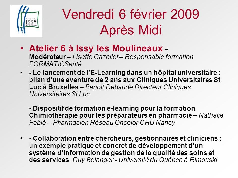 Vendredi 6 février 2009 Après Midi Atelier 6 à Issy les Moulineaux – Modérateur – Lisette Cazellet – Responsable formation FORMATICSanté - Le lancemen