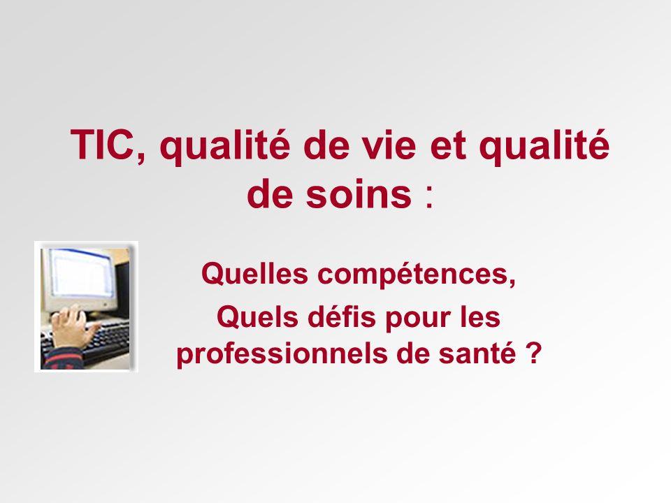 TIC, qualité de vie et qualité de soins : Quelles compétences, Quels défis pour les professionnels de santé ?