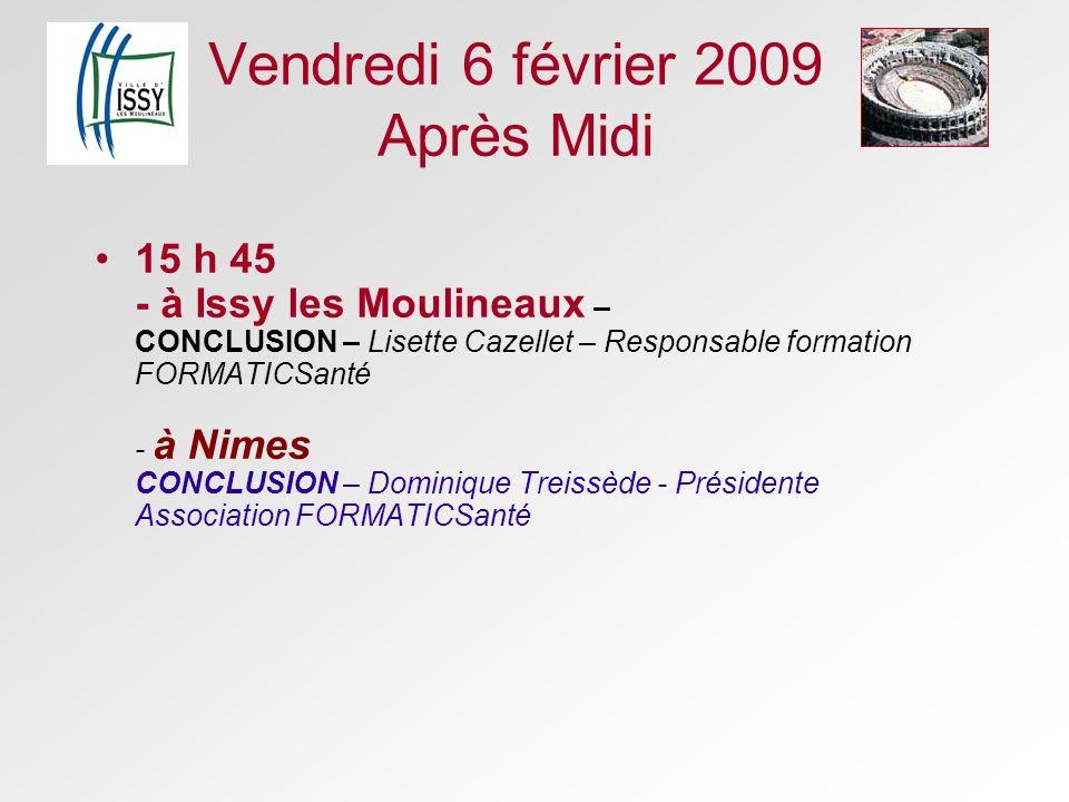 Vendredi 6 février 2009 Après Midi 15 h 45 - à Issy les Moulineaux – CONCLUSION – Lisette Cazellet – Responsable formation FORMATICSanté - à Nimes CON