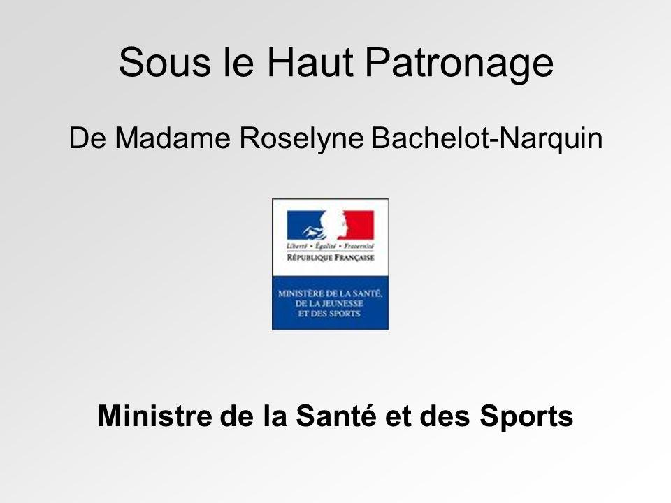 Sous le Haut Patronage De Madame Roselyne Bachelot-Narquin Ministre de la Santé et des Sports