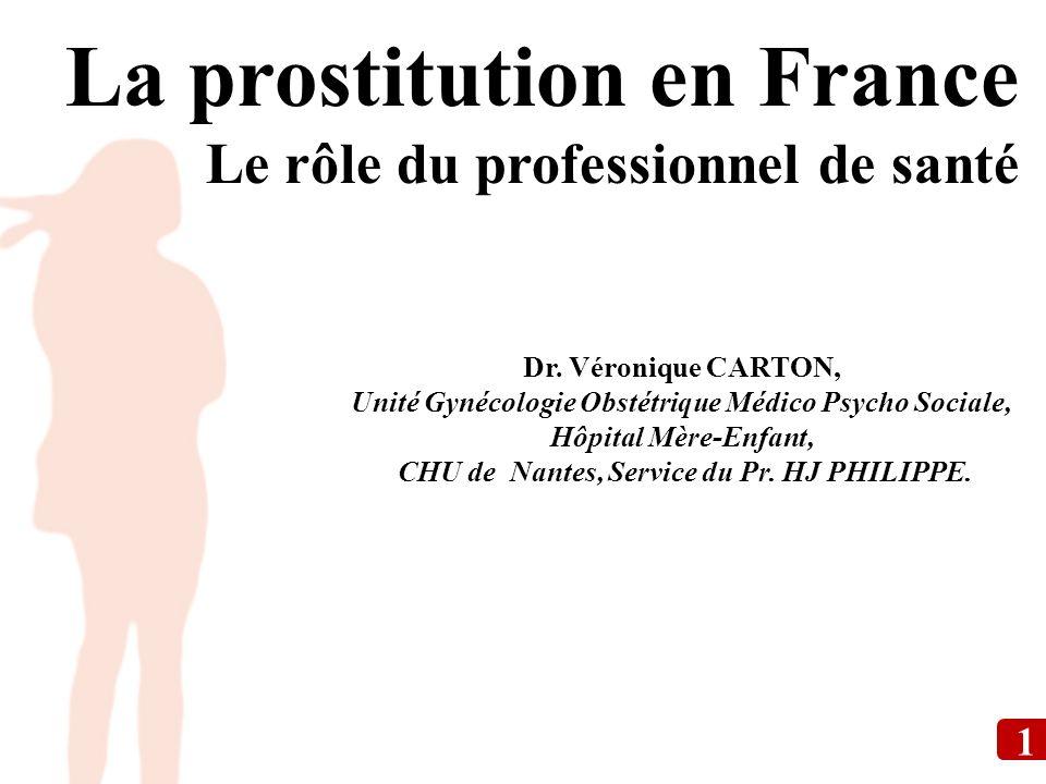 La prostitution en France Le rôle du professionnel de santé La prostitution en France Le rôle du professionnel de santé Dr. Véronique CARTON, Unité Gy