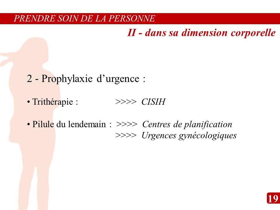 2 - Prophylaxie durgence : Trithérapie : >>>> CISIH Pilule du lendemain : >>>> Centres de planification >>>> Urgences gynécologiques PRENDRE SOIN DE L