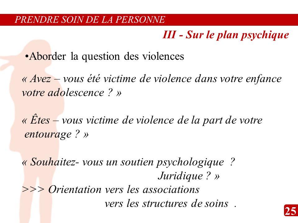 « Avez – vous été victime de violence dans votre enfance votre adolescence ? » « Êtes – vous victime de violence de la part de votre entourage ? » « S