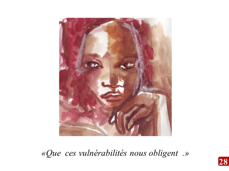«Que ces vulnérabilités nous obligent.» 28