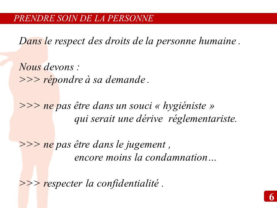 Dans le respect des droits de la personne humaine. Nous devons : >>> répondre à sa demande. >>> ne pas être dans un souci « hygiéniste » qui serait un