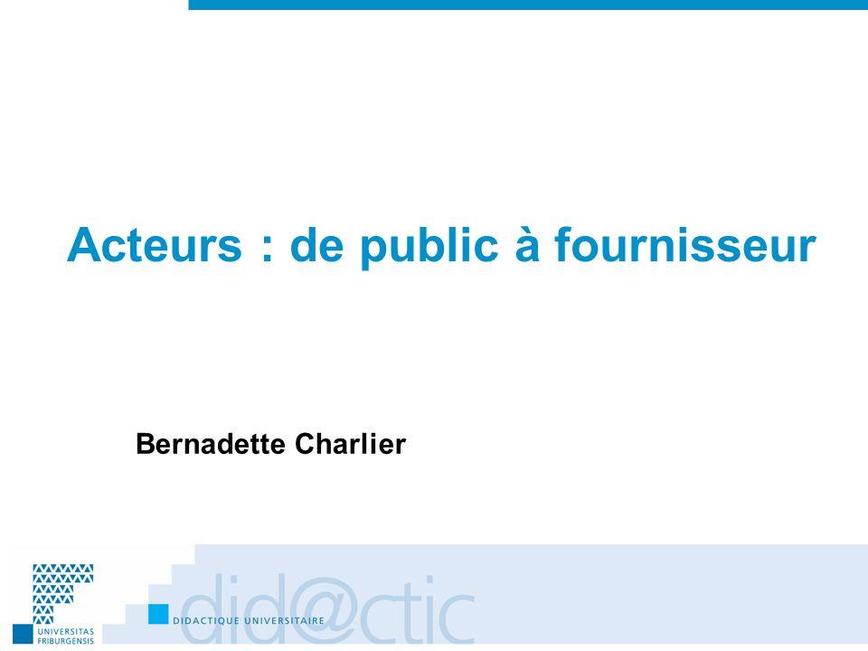 Acteurs : de public à fournisseur Bernadette Charlier