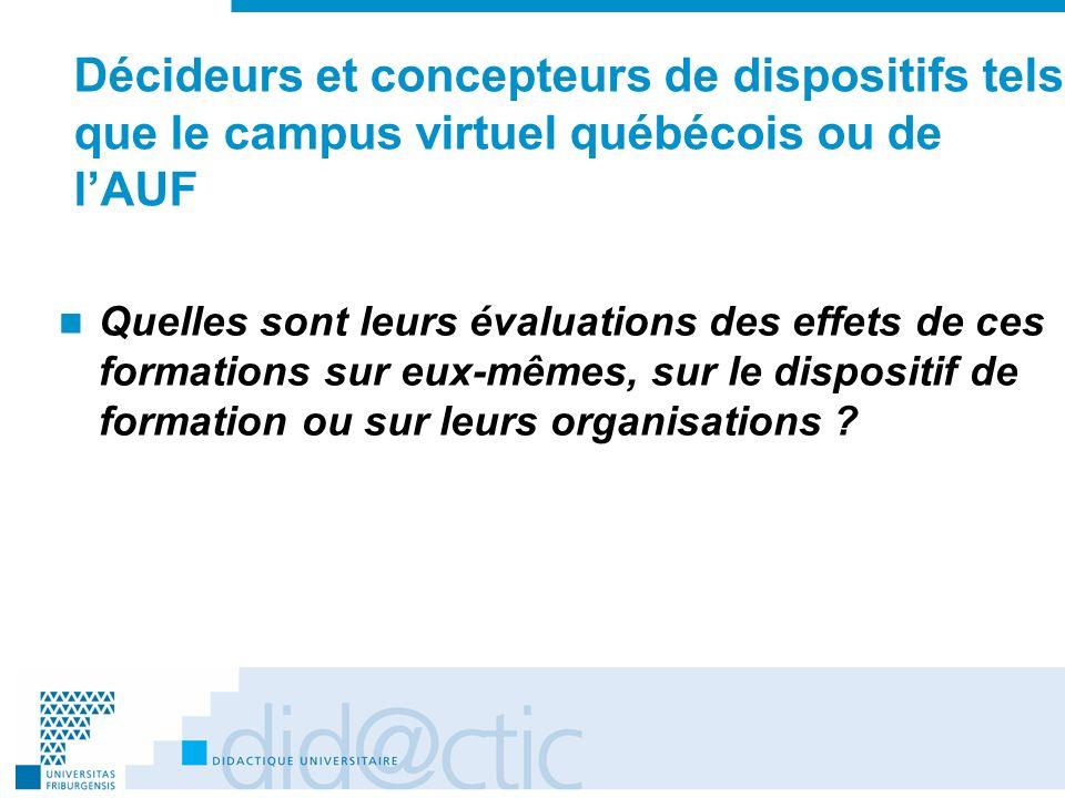 Décideurs et concepteurs de dispositifs tels que le campus virtuel québécois ou de lAUF Quelles sont leurs évaluations des effets de ces formations su