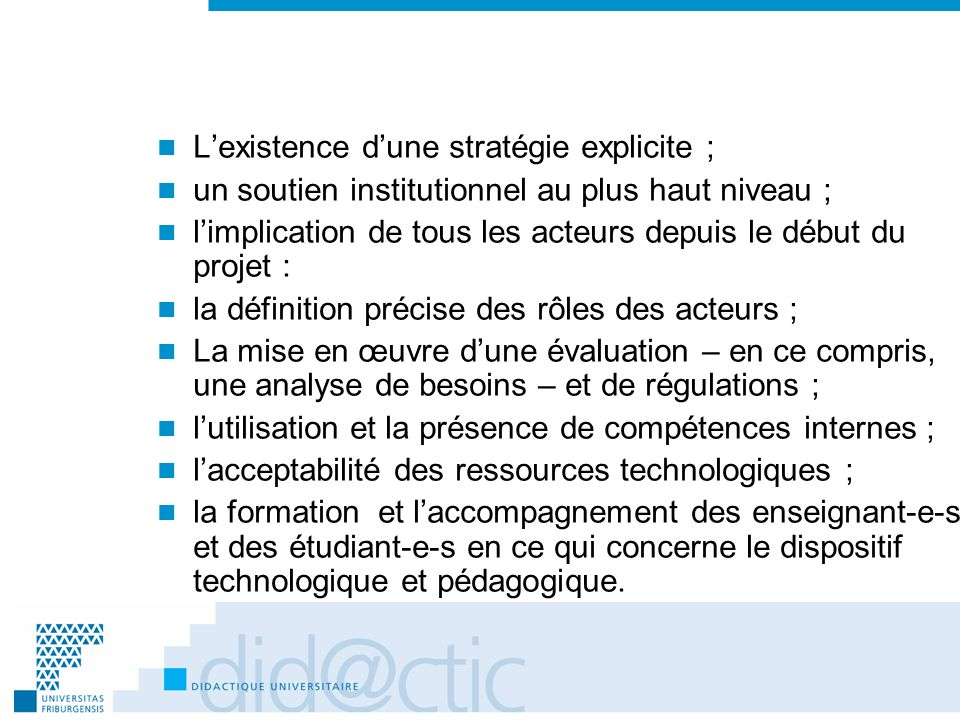 Lexistence dune stratégie explicite ; un soutien institutionnel au plus haut niveau ; limplication de tous les acteurs depuis le début du projet : la