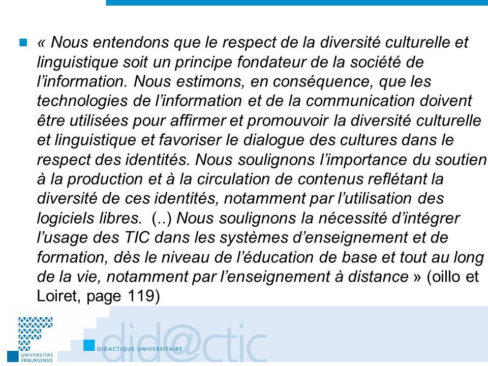« Nous entendons que le respect de la diversité culturelle et linguistique soit un principe fondateur de la société de linformation. Nous estimons, en