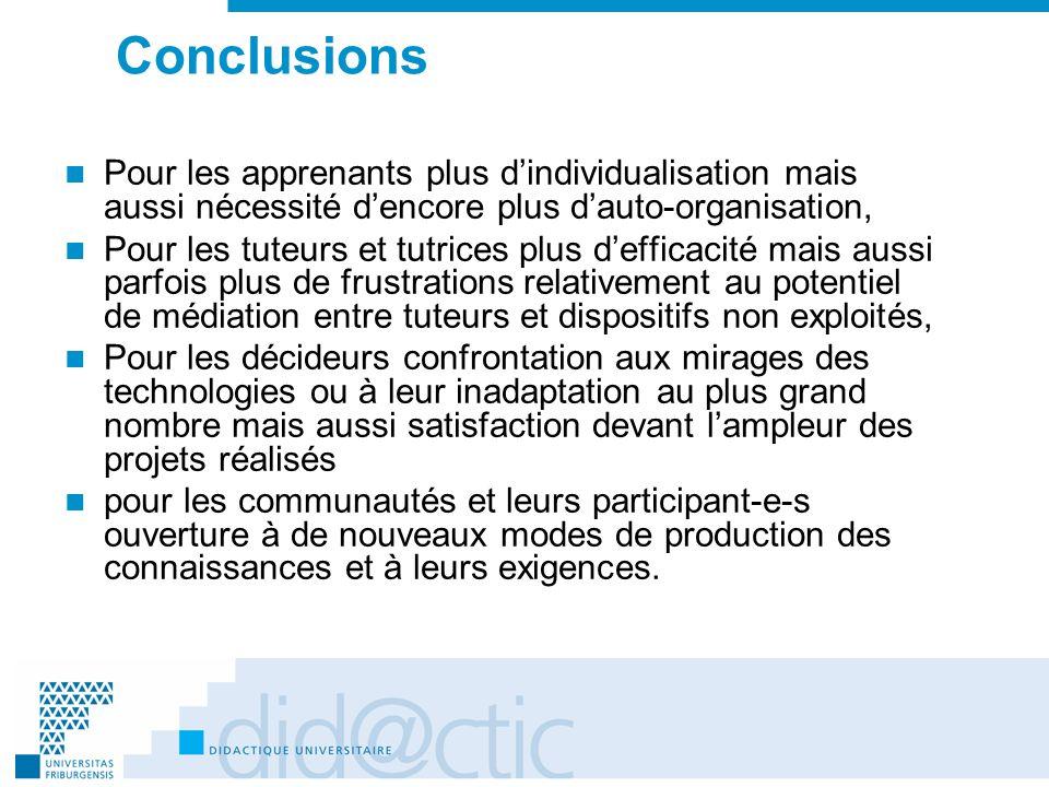 Conclusions Pour les apprenants plus dindividualisation mais aussi nécessité dencore plus dauto-organisation, Pour les tuteurs et tutrices plus deffic
