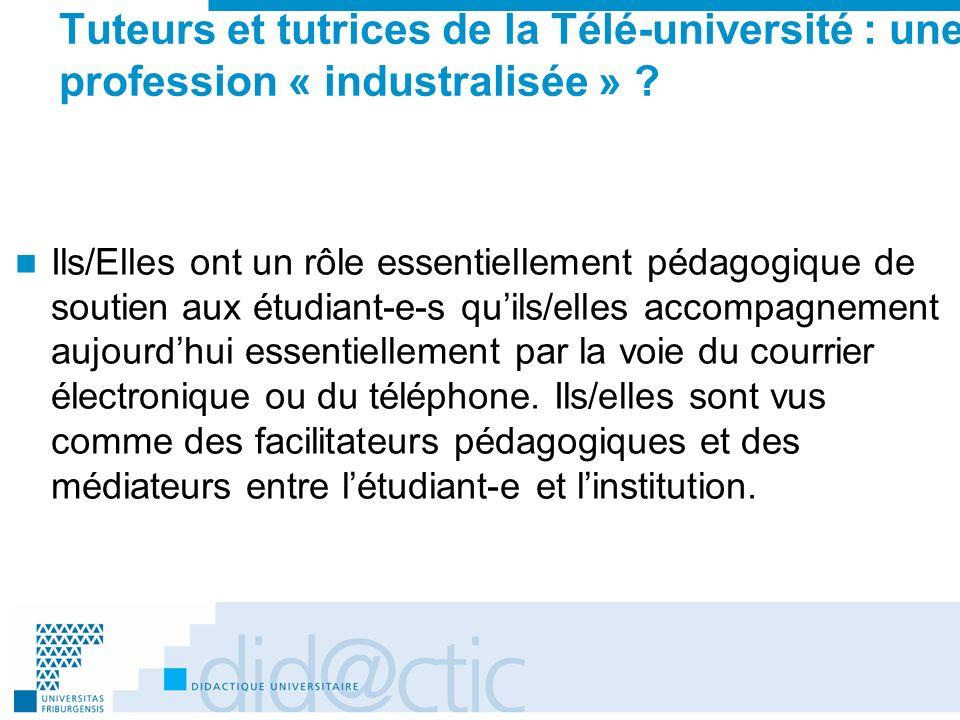 Tuteurs et tutrices de la Télé-université : une profession « industralisée » ? Ils/Elles ont un rôle essentiellement pédagogique de soutien aux étudia