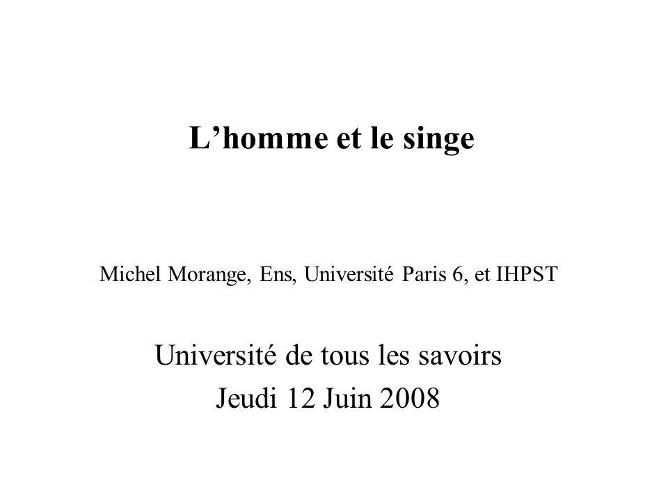 Lhomme et le singe Michel Morange, Ens, Université Paris 6, et IHPST Université de tous les savoirs Jeudi 12 Juin 2008