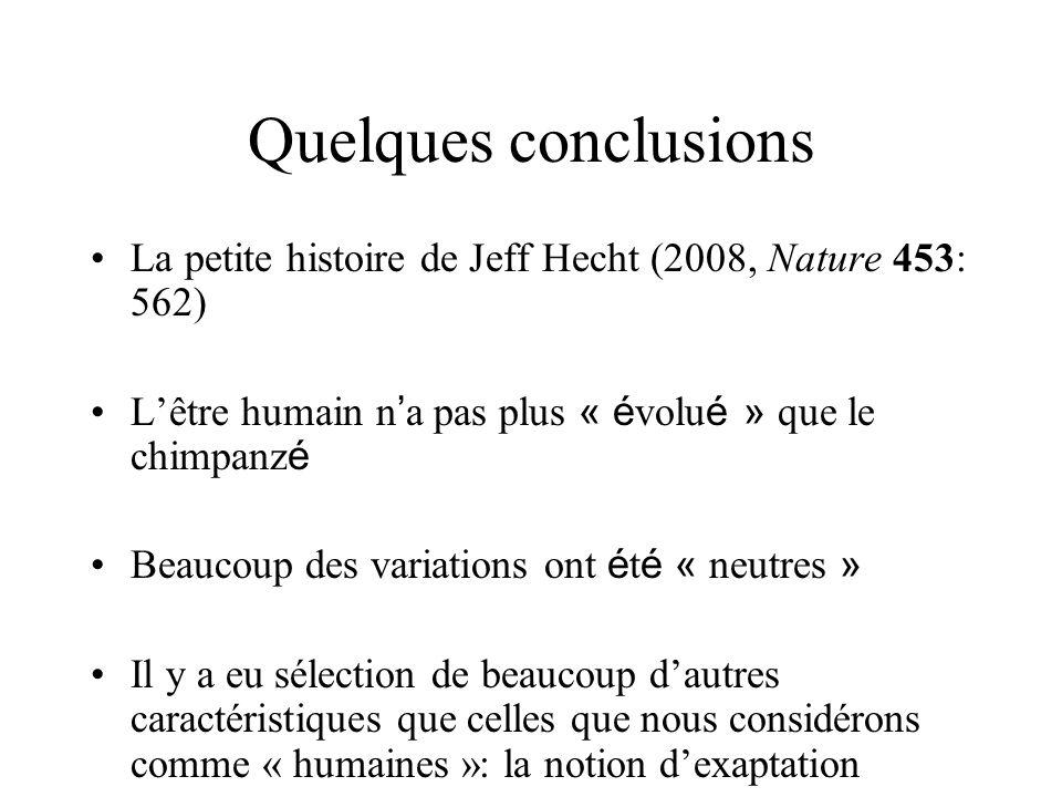 Quelques conclusions La petite histoire de Jeff Hecht (2008, Nature 453: 562) Lêtre humain n a pas plus « é volu é » que le chimpanz é Beaucoup des va