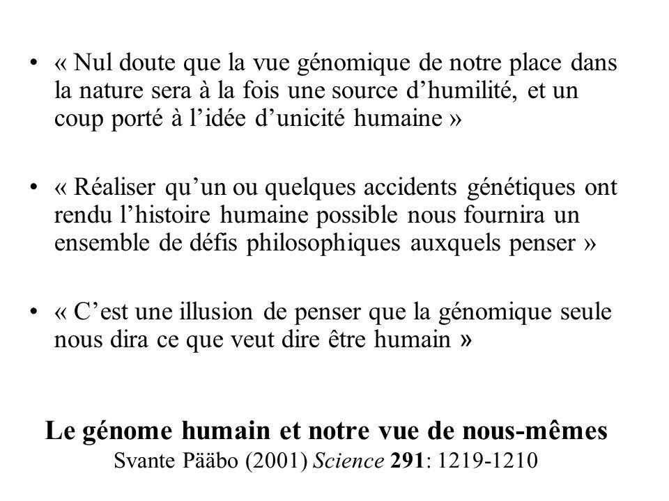 Le génome humain et notre vue de nous-mêmes Svante Pääbo (2001) Science 291: 1219-1210 « Nul doute que la vue génomique de notre place dans la nature
