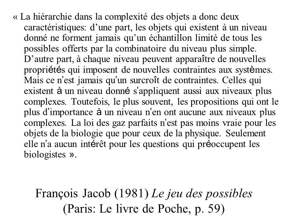 François Jacob (1981) Le jeu des possibles (Paris: Le livre de Poche, p. 59) « La hiérarchie dans la complexité des objets a donc deux caractéristique
