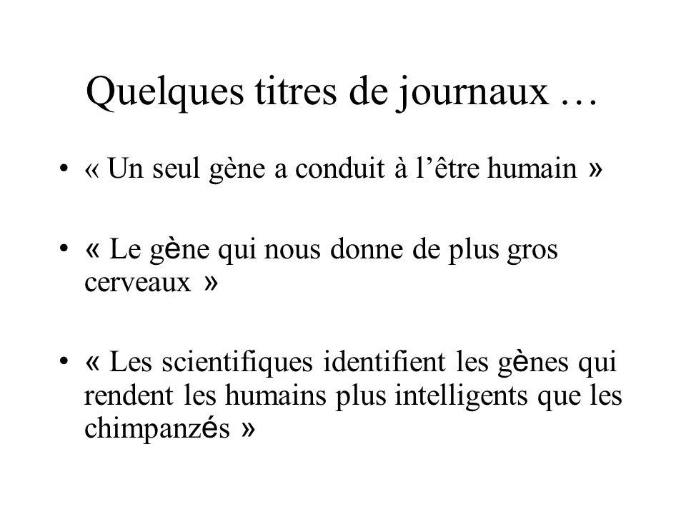 Quelques titres de journaux … « Un seul gène a conduit à lêtre humain » « Le g è ne qui nous donne de plus gros cerveaux » « Les scientifiques identif