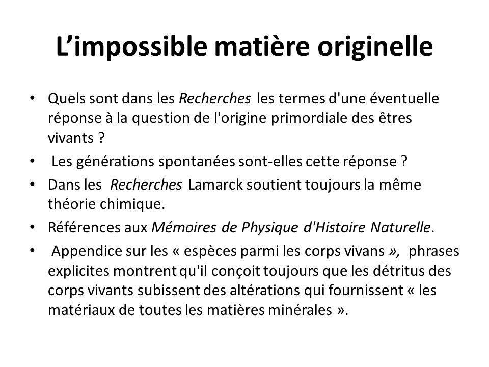 Limpossible matière originelle Quels sont dans les Recherches les termes d'une éventuelle réponse à la question de l'origine primordiale des êtres viv