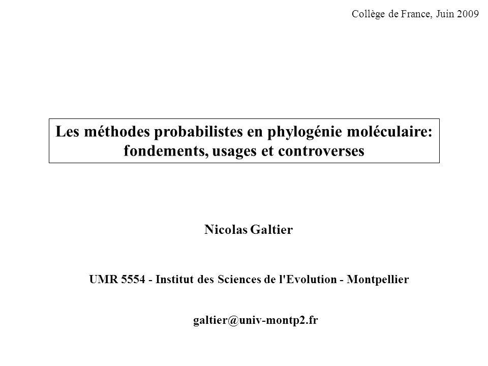Les méthodes probabilistes en phylogénie moléculaire: fondements, usages et controverses Collège de France, Juin 2009 Nicolas Galtier UMR 5554 - Institut des Sciences de l Evolution - Montpellier galtier@univ-montp2.fr