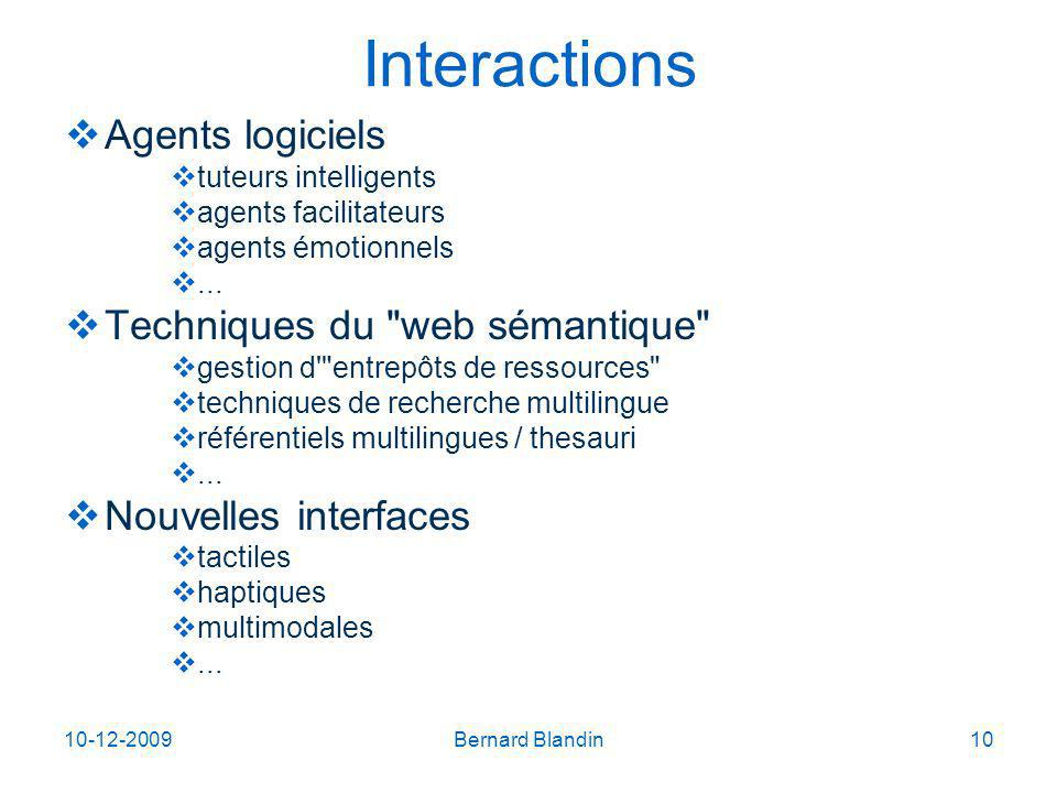 10-12-2009Bernard Blandin10 Interactions Agents logiciels tuteurs intelligents agents facilitateurs agents émotionnels...
