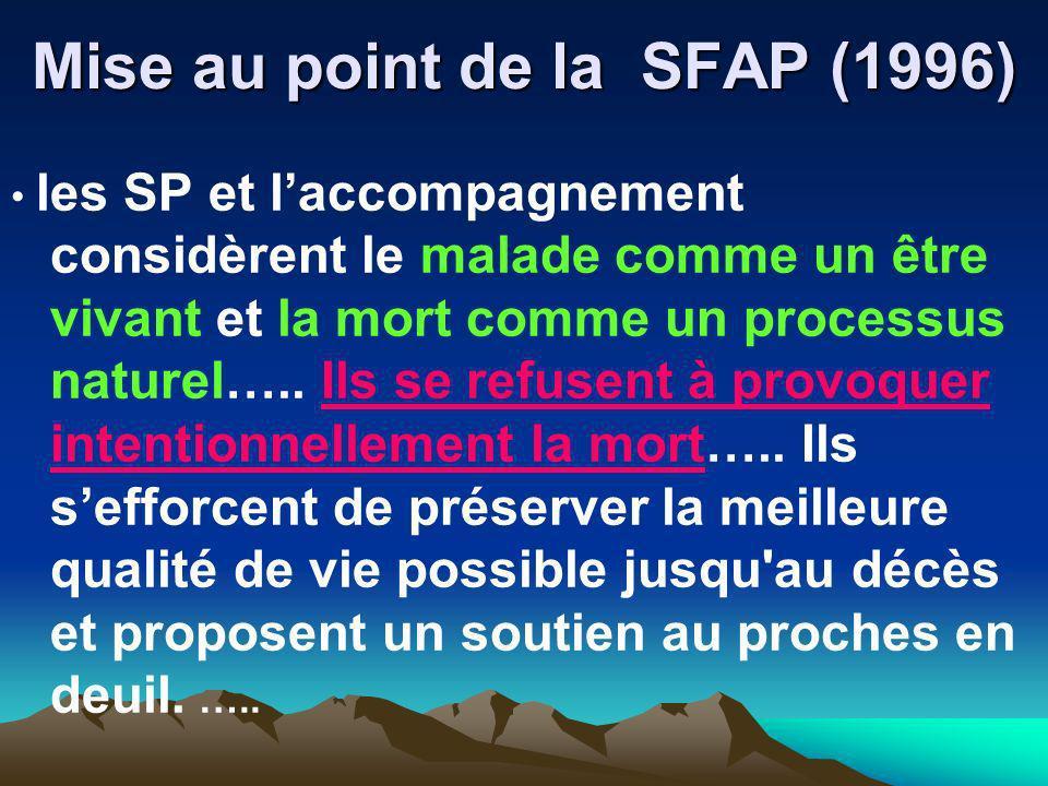 Mise au point de la SFAP (1996) les SP et laccompagnement considèrent le malade comme un être vivant et la mort comme un processus naturel….. Ils se r