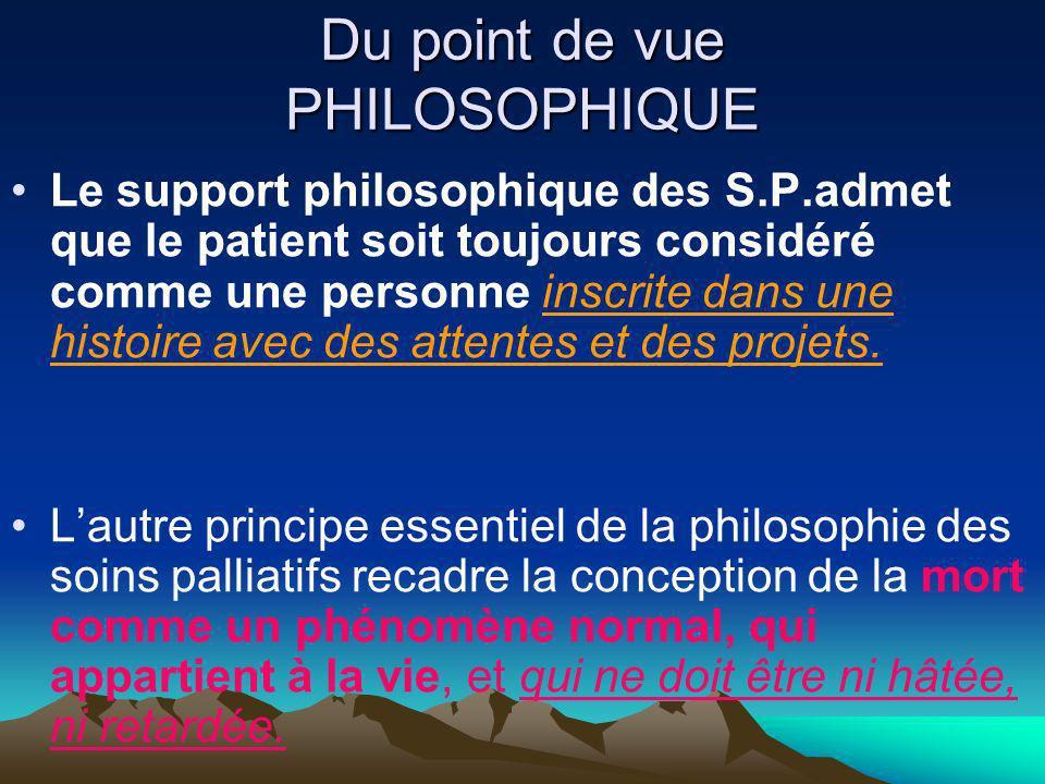 Du point de vue PHILOSOPHIQUE Le support philosophique des S.P.admet que le patient soit toujours considéré comme une personne inscrite dans une histo