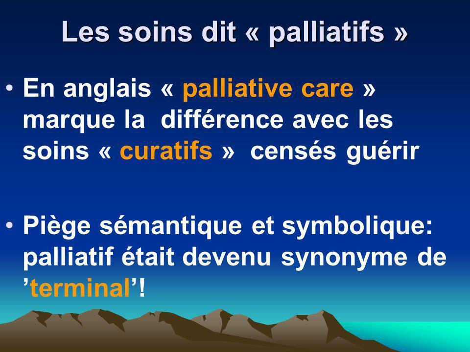 Les soins dit « palliatifs » En anglais « palliative care » marque la différence avec les soins « curatifs » censés guérir Piège sémantique et symboli