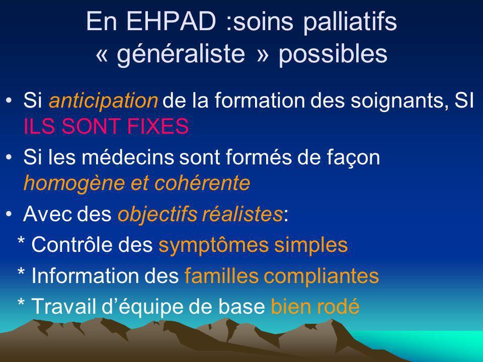 En EHPAD :soins palliatifs « généraliste » possibles Si anticipation de la formation des soignants, SI ILS SONT FIXES Si les médecins sont formés de f