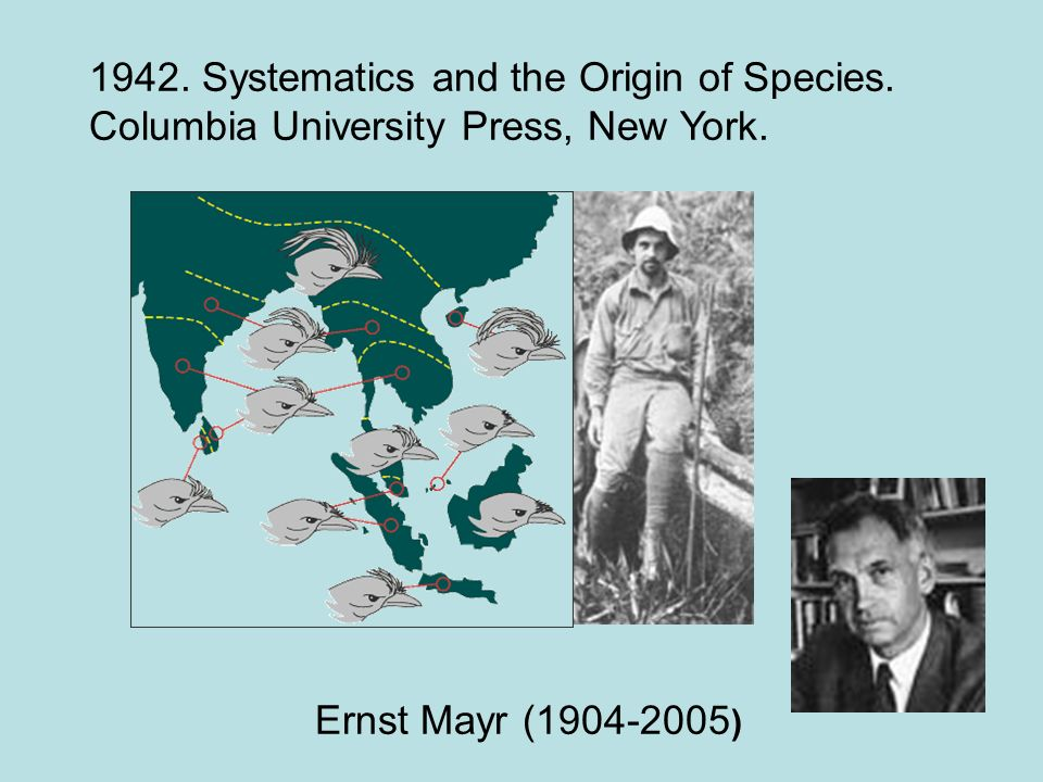 Ernst Mayr (1904-2005 ) 1942. Systematics and the Origin of Species. Columbia University Press, New York.