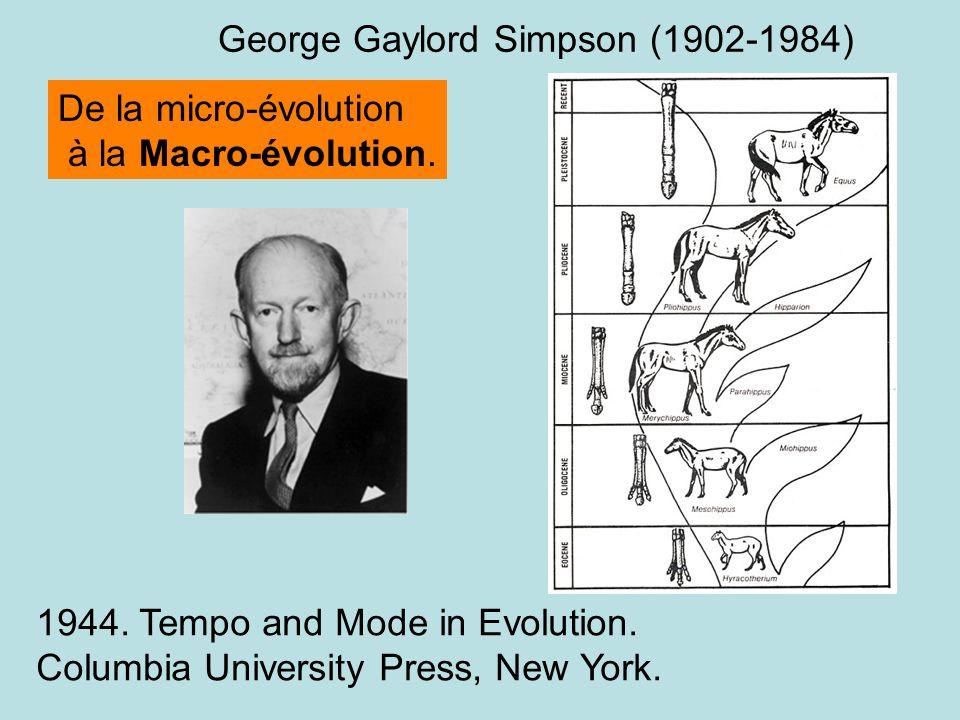 George Gaylord Simpson (1902-1984) 1944. Tempo and Mode in Evolution. Columbia University Press, New York. De la micro-évolution à la Macro-évolution.