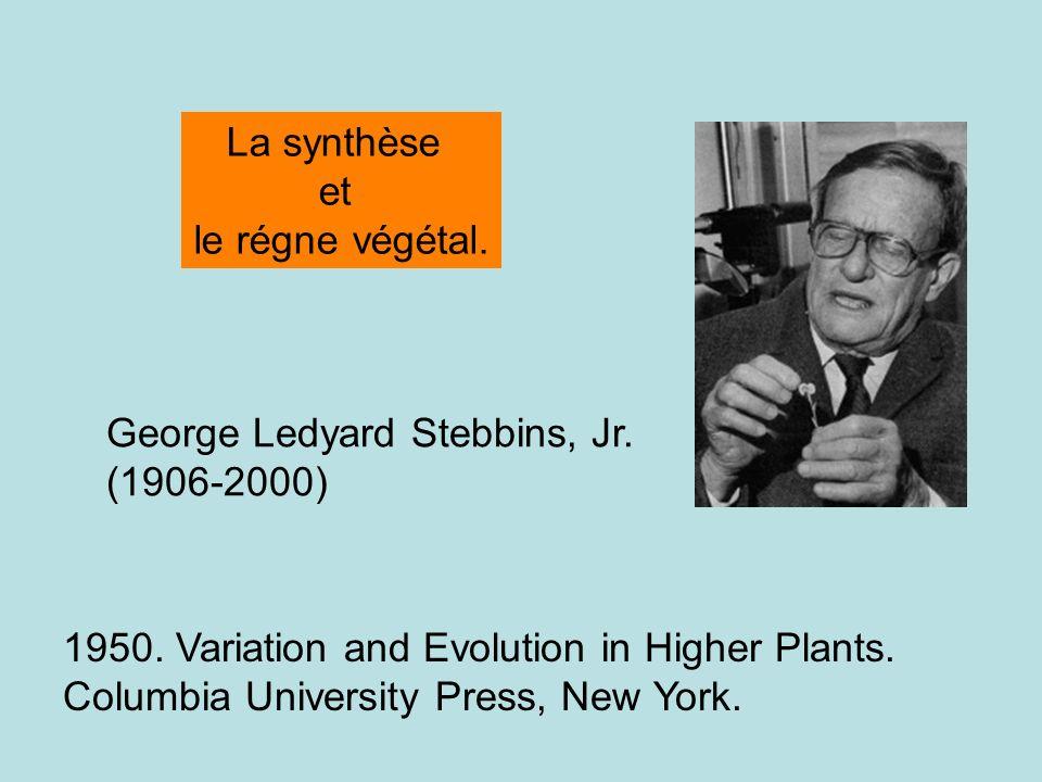 George Ledyard Stebbins, Jr. (1906-2000) 1950. Variation and Evolution in Higher Plants. Columbia University Press, New York. La synthèse et le régne
