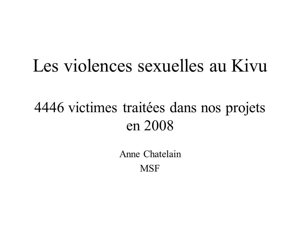 Les violences sexuelles au Kivu 4446 victimes traitées dans nos projets en 2008 Anne Chatelain MSF