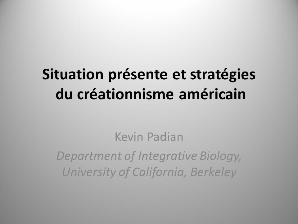 Situation présente et stratégies du créationnisme américain Kevin Padian Department of Integrative Biology, University of California, Berkeley