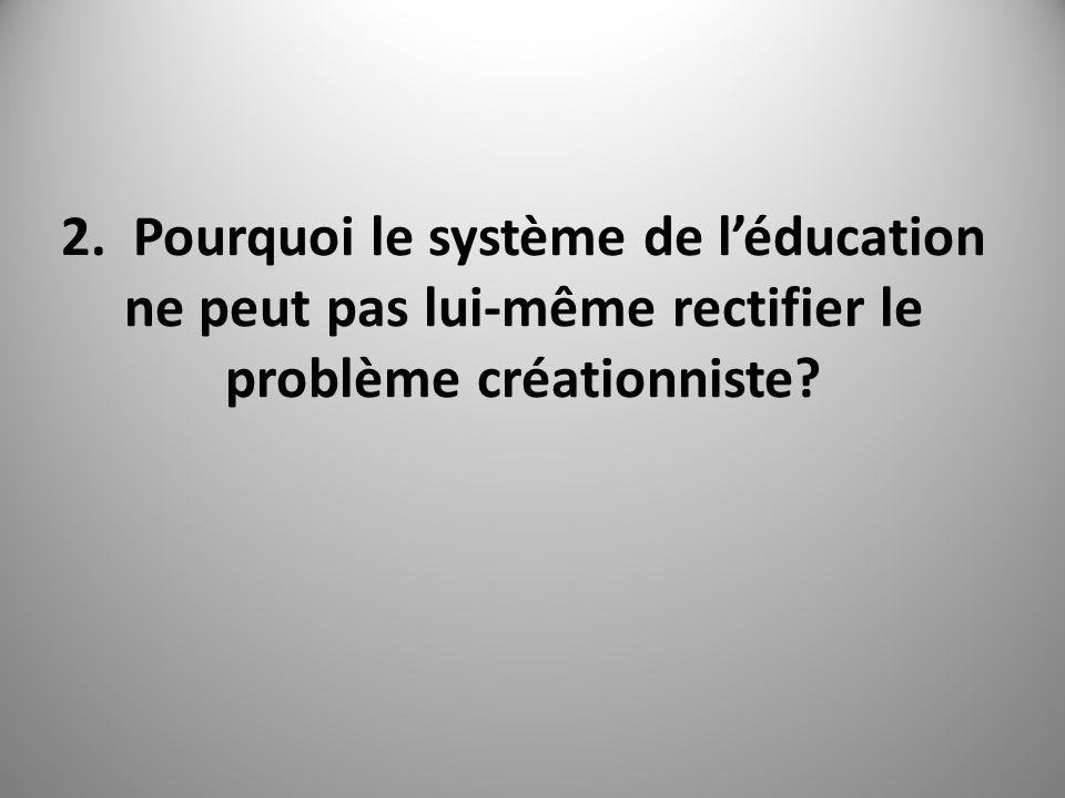 2. Pourquoi le système de léducation ne peut pas lui-même rectifier le problème créationniste