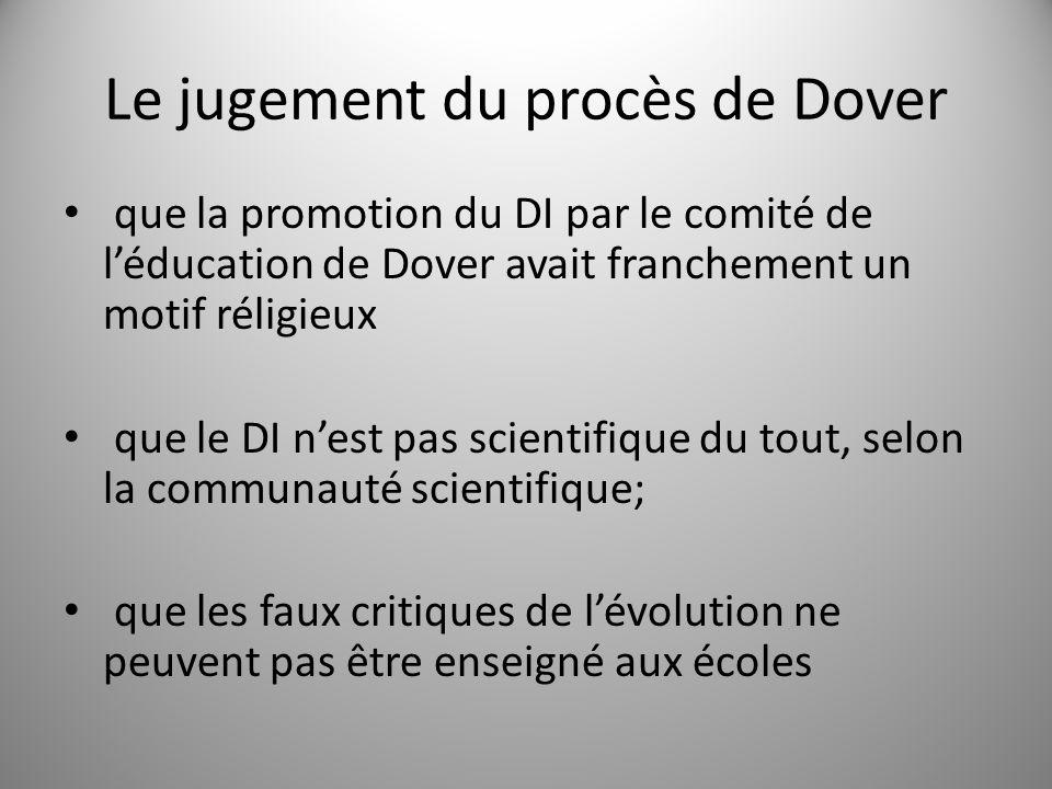 Le jugement du procès de Dover que la promotion du DI par le comité de léducation de Dover avait franchement un motif réligieux que le DI nest pas scientifique du tout, selon la communauté scientifique; que les faux critiques de lévolution ne peuvent pas être enseigné aux écoles