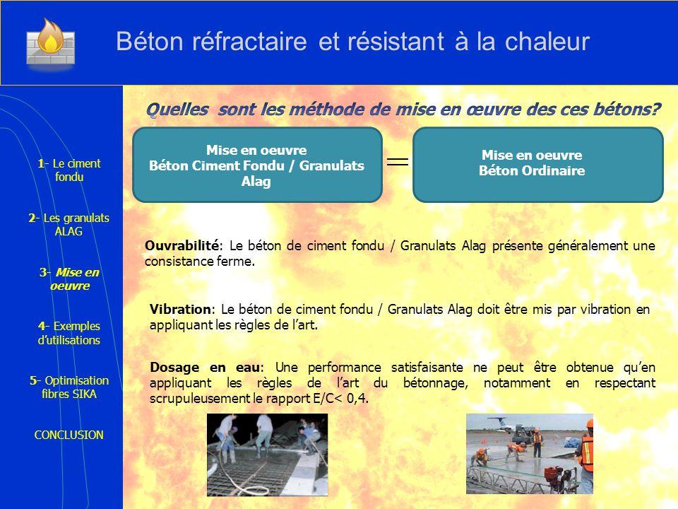 1- Le ciment fondu 2- Les granulats ALAG 3- Mise en oeuvre 4- Exemples dutilisations 5- Optimisation fibres SIKA CONCLUSION Mise en oeuvre Béton Ordin