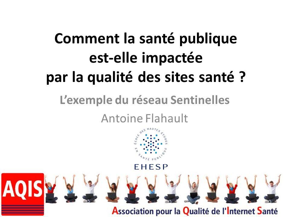 Comment la santé publique est-elle impactée par la qualité des sites santé ? Lexemple du réseau Sentinelles Antoine Flahault